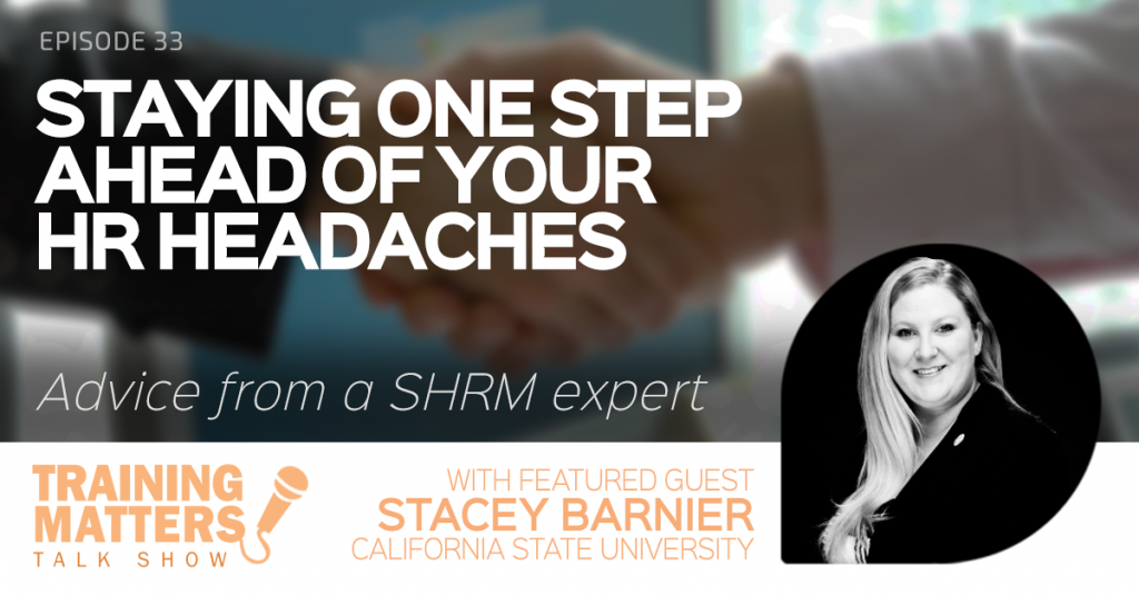 Staying One Step Ahead of Your HR Headaches - Training Matters Episode 32 with Honey Shelton and featured guest Stacey Barnier