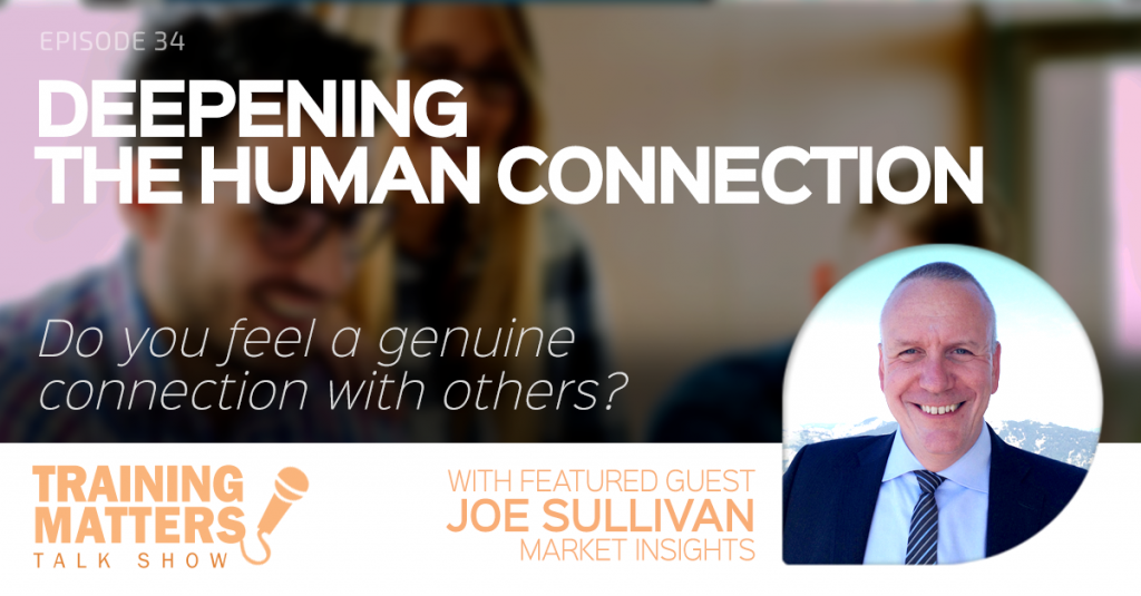 Deepening the Human Connection - Training Matters Episode 34 with featured guest Joe Sullivan