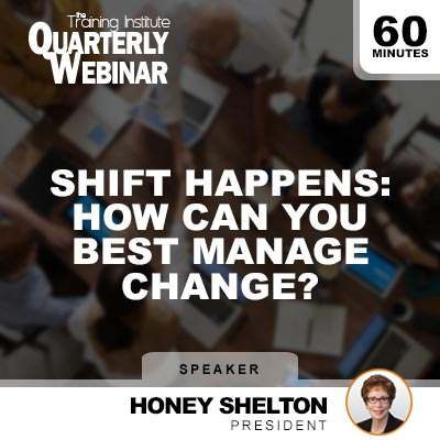 Shift Happens: How Can You Best Manage Change? - Quarterly Webinar